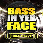 Bass In Yer Face: Bass Heavy by Various Artists