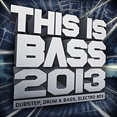 This Is Bass 2013 – Dubstep, Drum & Bass, Electro Mix (Mixed Version) de Various Artists
