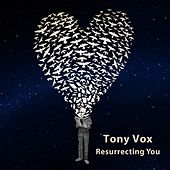 Resurrecting You by Tony Vox