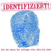 Identifiziert! - Die XXL Apres Ski Schlager Hits 2013 bis 2014 by Various Artists