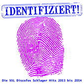 Identifiziert!  - Die XXL Discofox Schlager Hits 2013 bis 2014 by Various Artists