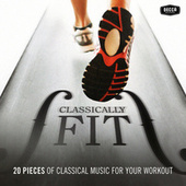 Classically Fit - 20 Pieces Of Classical Music For Your Workout von Various Artists
