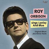 Sings of Lonley & Blue (Original Album Plus Bonus Tracks) von Roy Orbison