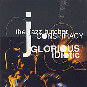 Glorious And Idiotic by The Jazz Butcher