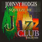 Squeeze Me (Jazz Club Collection) by Johnny Hodges