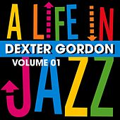 A Life In Jazz, Vol. 01 von Dexter Gordon
