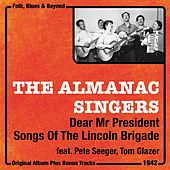 Dear Mr President, Songs of the Lincoln Brigade (Two Original Albums With Bonus Tracks, 1942) de Almanac Singers