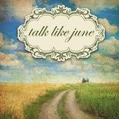 Talk Like June by Talk Like June