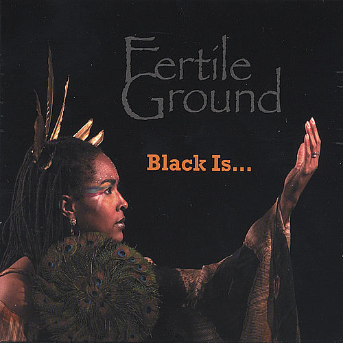 Black Is.... by Fertile Ground