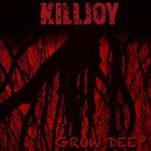 Grow Deep by KillJoy