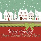 Here Comes Santa Claus by Bing Crosby