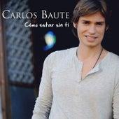 Cómo estar sin ti de Carlos Baute