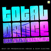 Total Dance - Club House Essentials (Best of Progressive House & Sexy Electro) by Various Artists