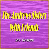 The Andrews Sisters With Friends (25 Songs) by The Andrews Sisters
