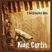 The Greatest Hits by King Curtis