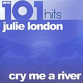 101 Hits - Cry Me a River - The Best of Julie London by Julie London