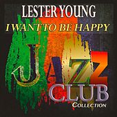 I Want to Be Happy (Jazz Club Collection) by Various Artists