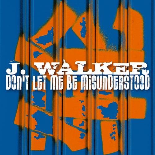 Don' T Let Me Be Misunderstood by J.Walker