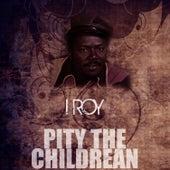 Pity The Children de I-Roy