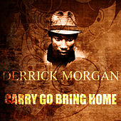 Carry Go Bring Home by Derrick Morgan