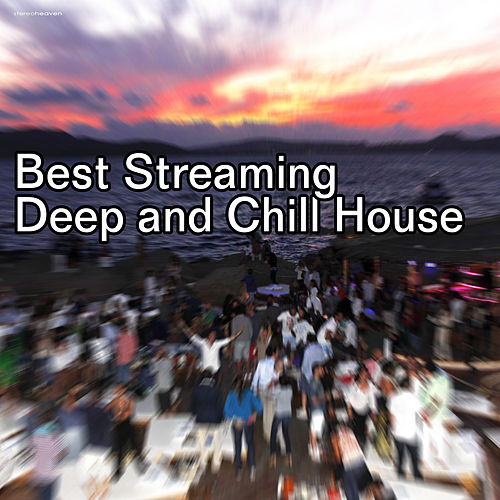 Best Streaming Deep and Chill House by Various Artists