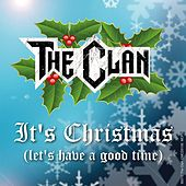 It's Christmas (Let's Have a Good Time) by The Clan
