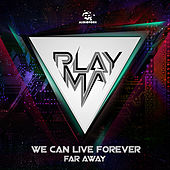 We Can Live Forever / Far Away by Playma