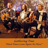 Hard Times Come Again No More von Gathering Time