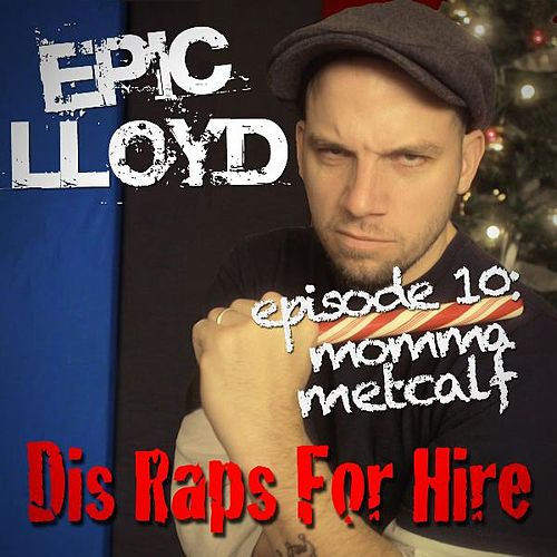 Dis Raps for Hire - EP. 10: Momma Metcalf by Epiclloyd