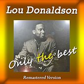 Lou Donaldson: Only the Best (Remastered Version) by Lou Donaldson