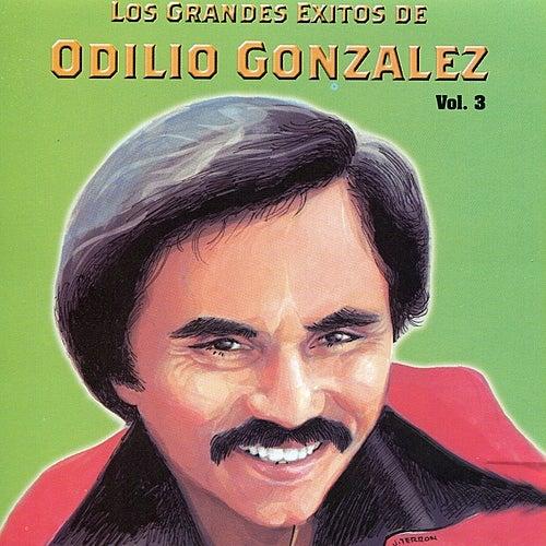 Los Grandes Exitos De Odilio González: Vol. 3 by Odilio González