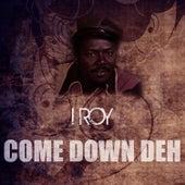 Come Down Deh de I-Roy