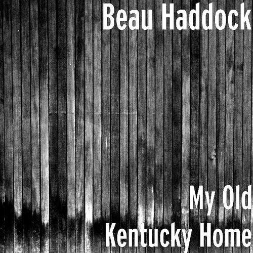 My Old Kentucky Home by Beau Haddock