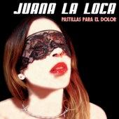 Pastillas para el Dolor by Juana La Loca