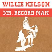 Mr. Record Man by Willie Nelson