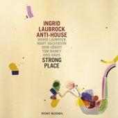 Strong Place von Ingrid Laubrock Anti House
