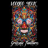 Grotesque Familiares by Voodoo Sioux