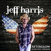 Afterglow (Like I'm Loving You Now) [Acoustic Version] by Jeff Harris