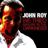 We Tried (Walkin' in the Darkness) - Single by John Roy
