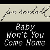 Baby Won't You Come Home by Jon Randall
