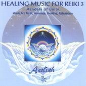 Healing Music For Reiki 3: Mandala Of Unity by Aeoliah