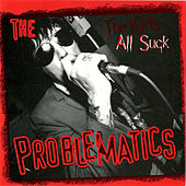The Kids All Suck by The Problematics