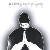 48 Hours: The White Album by E-White