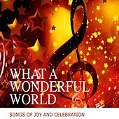 What A Wonderful World - Songs Of Joy And Celebration de Various Artists