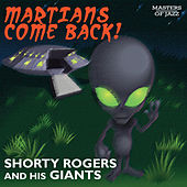 Martians Come Back! - Shorty Rogers And His Giants by Shorty Rogers