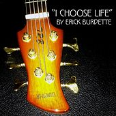 I Choose Life de Erick Burdette