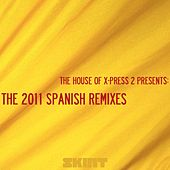 The House Of X-Press 2 Presents: The 2011 Spanish Remixes de X-Press 2