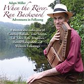 When the River Ran Backward: Adventures in Folksong by Adam Miller