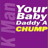 Your Baby Daddy a Chump de K-Man
