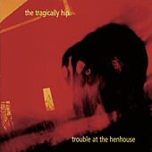 Trouble At The Henhouse (International Version) de The Tragically Hip